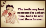 The truth may hurt someone for a short period but a lei will hurt forever